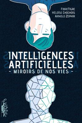 Intelligences Artificielles Miroirs de nos vies